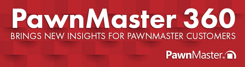 PawnMaster 360 Brings new insights for PawnMaster Customers.
